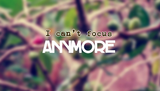 cant focus